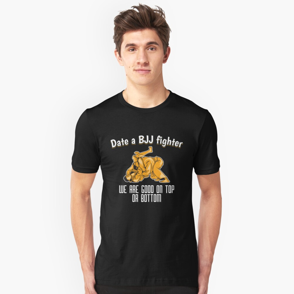 Date a Bjj Fighter We Are Good On Top Or Bottom - Martial Arts Gift Slim Fit T-Shirt