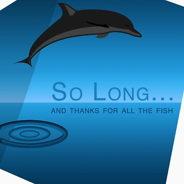 """So Long and Thanks for All the Fish"" by pamela4578"