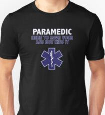Paramedic Funny Design - Here To Save Your Ass Not Kiss It Unisex T-Shirt