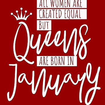 Queens Are Born In January Gift Women  by IvonDesign