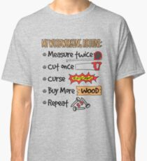 Funny Woodworking Shirt My Woodworking Routine Classic T-Shirt