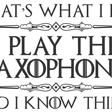 Saxophone Player Shirt - I Play Saxophone & I Know Things Funny by merkraht