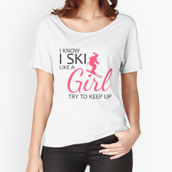 I Know I Ski Like A Girl Try To Keep Up Sports T-Shirt & Sticker Relaxed Fit T-Shirt