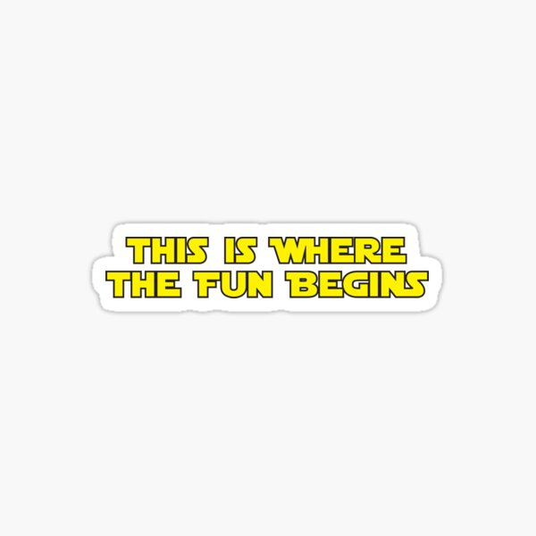 This is Where the Fun Begins Sticker