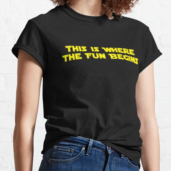 This is Where the Fun Begins Classic T-Shirt