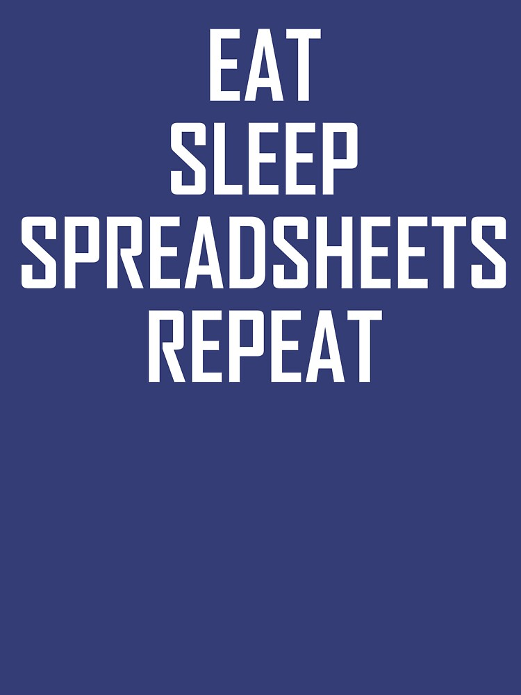 Eat, Sleep, Spreadsheets Repeat- Funny Admin Joke by the-elements