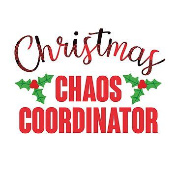 Christmas Chaos Coordinator by kjanedesigns