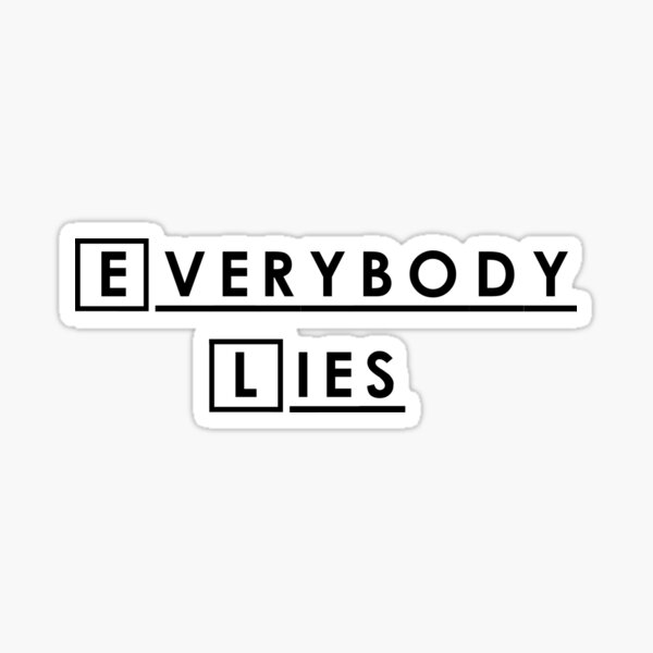 Everybody lies and everybody dies. Sticker
