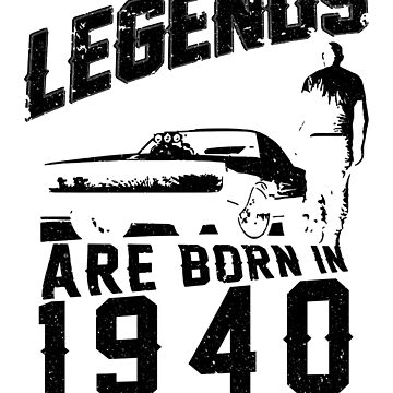 Legends Are Born In 1940 by wantneedlove