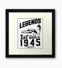 Legends Are Born In 1945 Framed Print