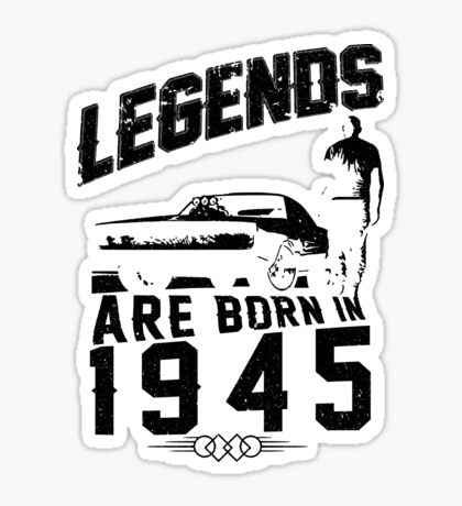 Legends Are Born In 1945 Sticker