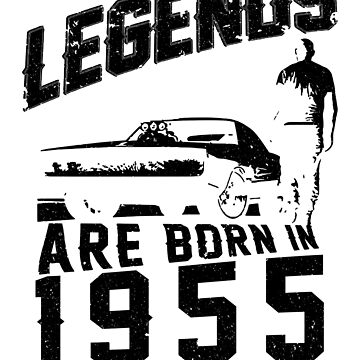 Legends Are Born In 1955 by wantneedlove