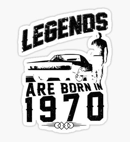 Legends Are Born In 1970 Sticker