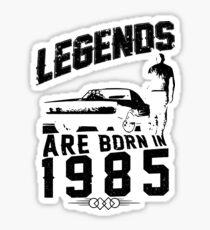 Legends Are Born In 1985 Sticker