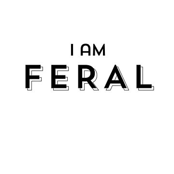 I am FERAL by lastconf