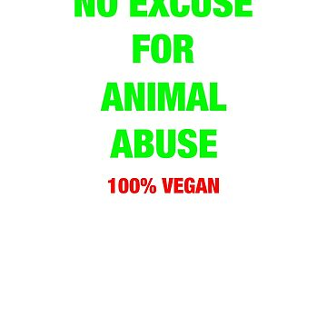 No excuse for animal abuse 100% Vegan cruelty free activist protest gift t shirt by Johannesart