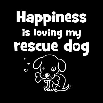 Happiness Is Loving My Rescue Dog by ArtVixen