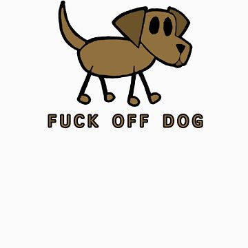 Fuck Off Dog by angelicbiscuit