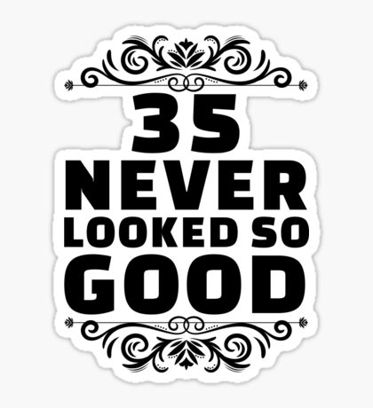 35th Birthday Gifts | 35 Years Old | 35 Never Looked So Good Sticker