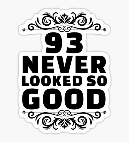 93rd Birthday Gifts | 93 Years Old | 93 Never Looked So Good Sticker
