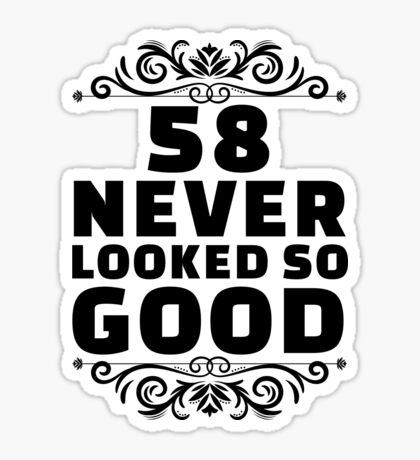 58th Birthday Gifts | 58 Years Old | 58 Never Looked So Good Sticker