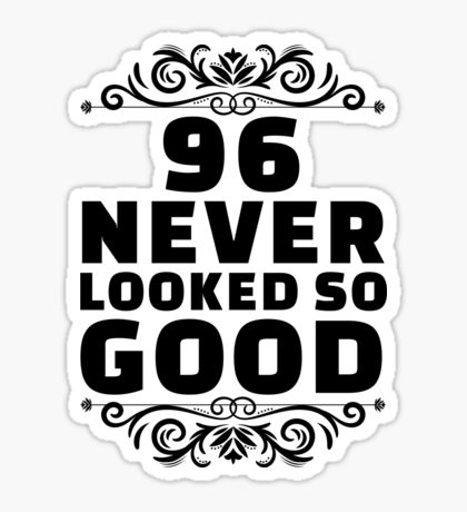 96th Birthday Gifts | 96 Years Old | 96 Never Looked So Good Sticker