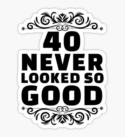 40th Birthday Gifts | 40 Years Old | 40 Never Looked So Good Sticker