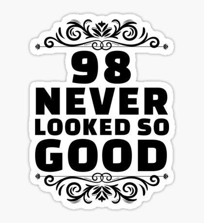 98th Birthday Gifts | 98 Years Old | 98 Never Looked So Good Sticker