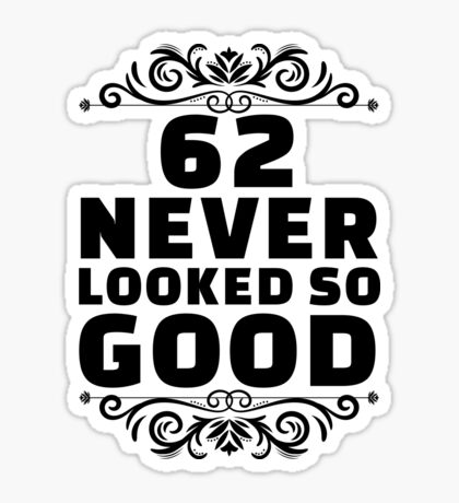 62nd Birthday Gifts | 62 Years Old | 62 Never Looked So Good Sticker