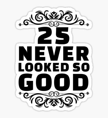25th Birthday Gifts | 25 Years Old | 25 Never Looked So Good Sticker