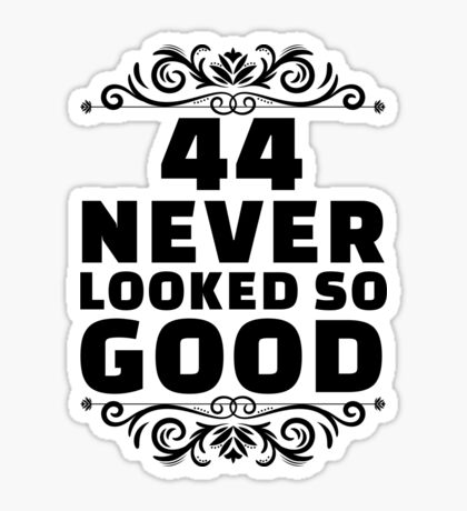 44th Birthday Gifts | 44 Years Old | 44 Never Looked So Good Sticker
