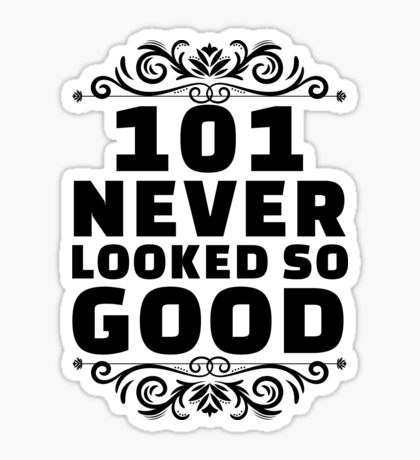 101st Birthday Gifts | 101 Years Old | 101 Never Looked So Good Sticker