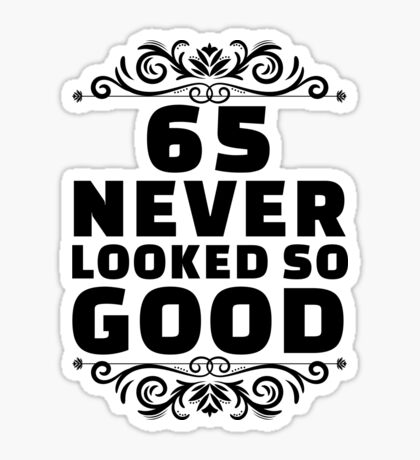 65th Birthday Gifts | 65 Years Old | 65 Never Looked So Good Sticker