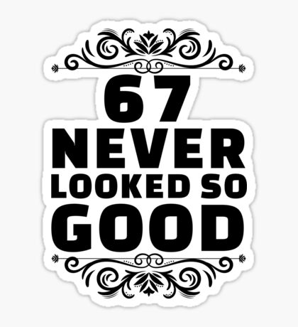 67th Birthday Gifts | 67 Years Old | 67 Never Looked So Good Sticker