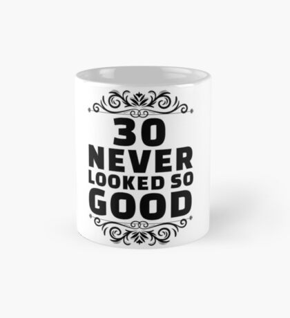 30th Birthday Gifts   30 Years Old   30 Never Looked So Good Mug