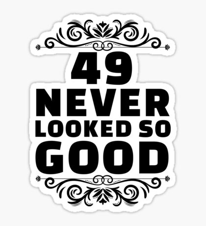 49th Birthday Gifts | 49 Years Old | 49 Never Looked So Good Sticker