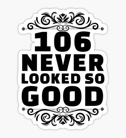 106th Birthday Gifts | 106 Years Old | 106 Never Looked So Good Sticker