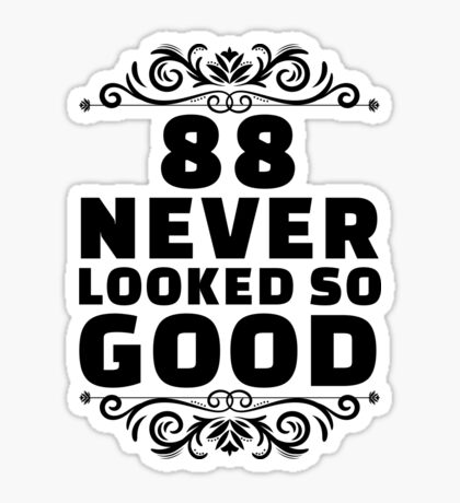 88th Birthday Gifts | 88 Years Old | 88 Never Looked So Good Sticker