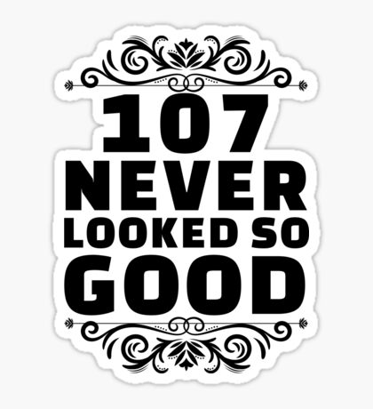 107th Birthday Gifts | 107 Years Old | 107 Never Looked So Good Sticker