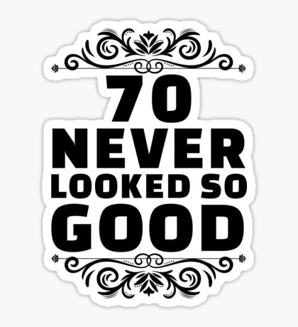 70th Birthday Gifts | 70 Years Old | 70 Never Looked So Good Sticker