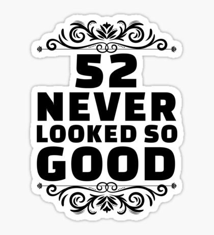 52nd Birthday Gifts | 52 Years Old | 52 Never Looked So Good Sticker