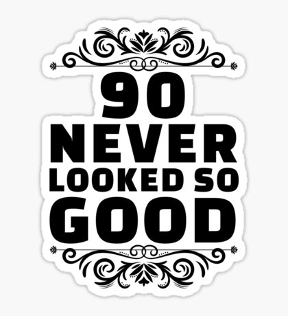 90th Birthday Gifts | 90 Years Old | 90 Never Looked So Good Sticker