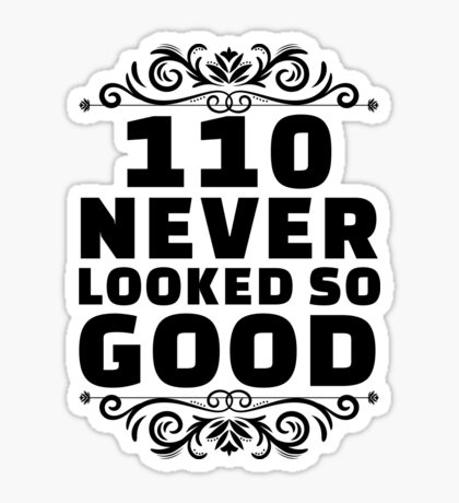 110th Birthday Gifts | 110 Years Old | 110 Never Looked So Good Sticker