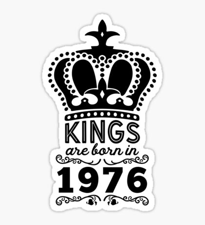 Birthday Boy Shirt - Kings Are Born In 1976 Sticker