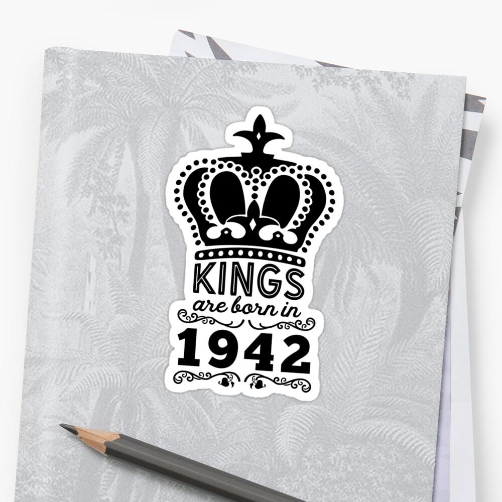 Birthday Boy Shirt - Kings Are Born In 1942 Sticker