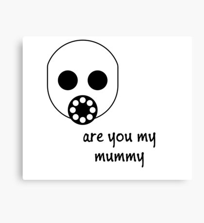 Doctor Who - Are you my mummy Canvas Print