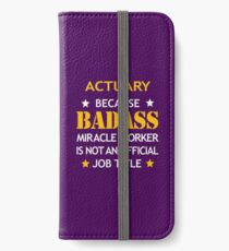 Actuary Badass Birthday Funny Christmas Cool Gift iPhone Wallet/Case/Skin