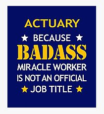 Actuary Badass Birthday Funny Christmas Cool Gift Photographic Print