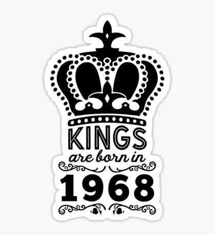 Birthday Boy Shirt - Kings Are Born In 1968 Sticker