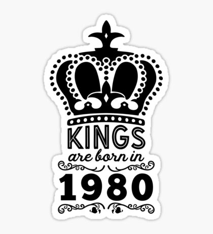 Birthday Boy Shirt - Kings Are Born In 1980 Sticker